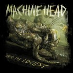 Machine Head – Unto The Locust